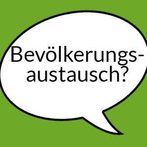 """Weiße Sprechblase auf hellgrünem Grund mit Aufschrift """"Bevölkerungsaustausch"""""""""""