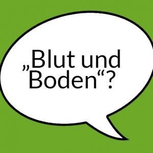"""Weiße Sprechblase auf grünem Grund mit der Aufschrift """"Blut und Boden?"""""""