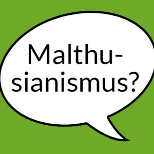 """Weiße Sprechblase auf grünem Grund mit der Aufschrift """"Malthusianismus?"""""""