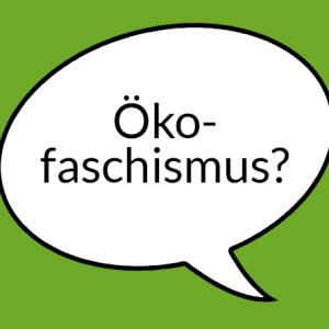 """Weiße Sprechblase auf hellgrünem Grund mit Aufschrift """"Ökofaschismus"""""""