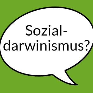 """Weiße Sprechblase auf hellgrünem Grund mit Aufschrift """"Sozialdarwinismus"""""""