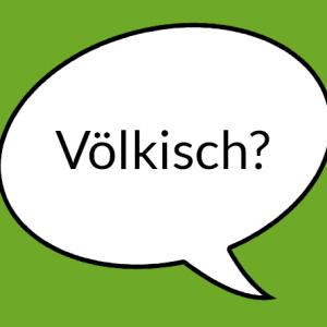 """weisse Sprechblase auf grünem Grund mit Text """"Völkisch"""""""